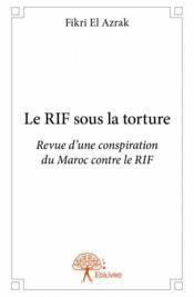 Le Rif sous la torture ; revue d'une conspiration du Maroc contre le Rif - Couverture - Format classique