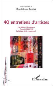 40 entretiens d'artistes, Martinique, Guadeloupe t.1 ; (1996-1999) esthétique de la rencontre 2 - Couverture - Format classique