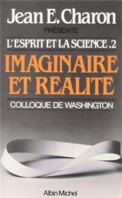 L'esprit et la science t.2 ; imaginaire et réalité ; colloque de Washington - Couverture - Format classique