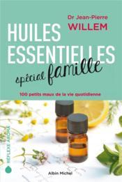 Huiles essentielles spécial famille ; 100 petits maux de la vie quotidienne - Couverture - Format classique