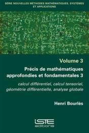 Précis de mathématiques approfondies et fondamentales 3 ; calcul différentiel, calcul tensoriel, géométrie différentielle, analyse globale - Couverture - Format classique