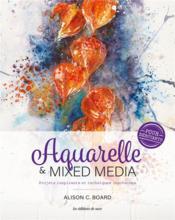 Aquarelle & mixed media pour débutants ; projets inspirants et techniques inovantes - Couverture - Format classique