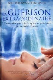 La guérison extraordinaire ; l'incroyable pouvoir du système guérisseur... - Couverture - Format classique