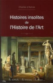 Histoires insolites de l'histoire de l'art - Couverture - Format classique