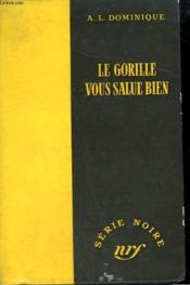 Le Gorille Vous Salue Bien. Collection : Serie Noire Sans Jaquette N° 220 - Couverture - Format classique