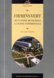 Firminy-Vert ; de l'utopie municipale à l'icône patrimoniale - Couverture - Format classique