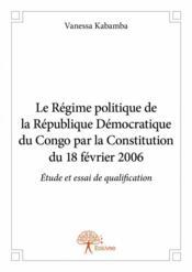 Le régime politique de la République démocratique du Congo par la constitution du 18 fevrier 2006 - Couverture - Format classique