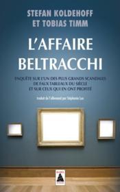 L'affaire Beltracchi ; enquête sur l'un des plus grands scandales de faux tableaux du siècle et sur ceux qui en ont profité - Couverture - Format classique