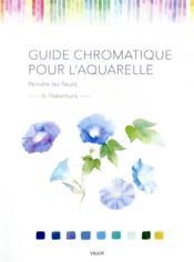 Guide chromatique pour l'aquarelle ; peindre les fleurs - Couverture - Format classique
