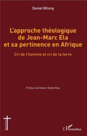 L'approche théologique de Jean-Marc Ela et sa pertinence en Afrique ; cri de l'homme et cri de la terre - Couverture - Format classique