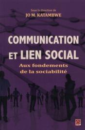 Communication et lien social ; aux fondements de la sociabilité - Couverture - Format classique
