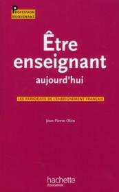 Être enseignant aujourd'hui ; les paradoxes de l'enseignement français - Couverture - Format classique