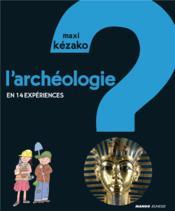Maxi Kezako ; L'Archéologie ; En 14 Expériences - Couverture - Format classique