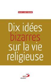 Dix idées bizarres sur la vie religieuse - Couverture - Format classique