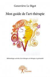 Mon guide de l'art-thérapie ; méthodologie-activités d'art-thérapie-art-thérapie et spiritualité - Couverture - Format classique