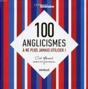 100 anglicismes à ne plus jamais utiliser ! c'est tellement mieux en français... - Couverture - Format classique