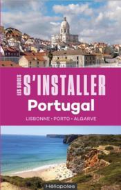 LES GUIDES S'INSTALLER A ; Portugal : Lisbonne, Porto, Algarve - Couverture - Format classique