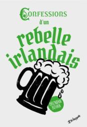 Confessions d'un rebelle irlandais - Couverture - Format classique