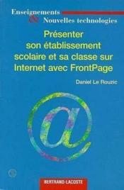 Présenter son etablissement scolaire et sa classe sur internet avec FrontPage - Couverture - Format classique