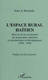 L'espace rural haïtien ; bilan de 40 ans d'exécution des programmes nationaux et internationaux de développement (1950-1990) - Couverture - Format classique