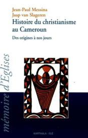 Histoire du christianisme au Cameroun ; des origines à nos jours - Couverture - Format classique