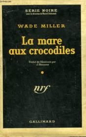 La Mare Aux Crocodiles. ( Calamity Fair ). Collection : Serie Noire Avec Jaquette N° 141 - Couverture - Format classique