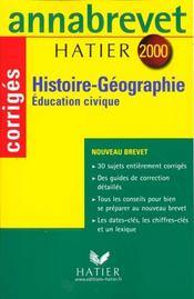 HISTOIRE-GEOGRAPHIE EDUCATION CIVIQUE BREVET. Corrigés, édition 2000 - Intérieur - Format classique