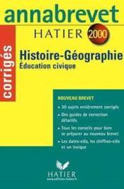 HISTOIRE-GEOGRAPHIE EDUCATION CIVIQUE BREVET. Corrigés, édition 2000 - Couverture - Format classique