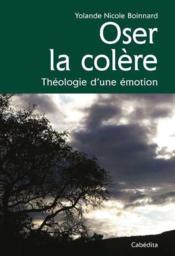 Oser la colère ; théologie d'une émotion - Couverture - Format classique
