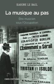 La musique au pas ; être musicien sous l'Occupation - Couverture - Format classique