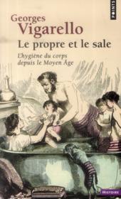 Le propre et le sale ; l'hygiène du corps depuis le Moyen Age - Couverture - Format classique