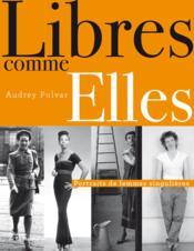 Libres comme elles ; portraits de femmes singulières - Couverture - Format classique
