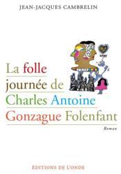 La folle journée de Charles Antoine Gonzague Folenfant - Couverture - Format classique