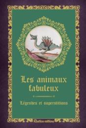Les animaux fabuleux ; légendes et superstitions - Couverture - Format classique