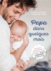 Papa dans quelques mois ; grossesse, accouchement, premiers moments avec bébé ; le guide indispensable - Couverture - Format classique