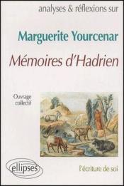 Mémoires d'Hadrien de Yourcenar ; analyses et reflexions - Couverture - Format classique