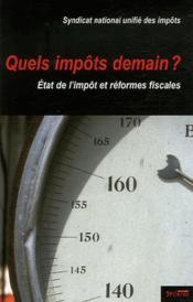 Quels impôts demain ? état de l'impôt et réformes fiscales - Couverture - Format classique