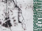 TOPOGRAPHIES DE LA GUERRE. Catalogue d'exposition (LE BAL) - Couverture - Format classique