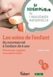 Les soins de l'enfant ; du nouveau-né à l'enfant de 6 ans ; prévention, hygiène et premiers soins - Couverture - Format classique