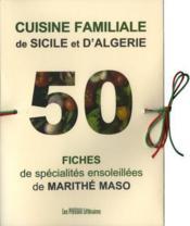 Cuisine familiale de Sicile et d'Algérie ; 50 fiches de spécialités ensoleillées de Marithé Maso - Couverture - Format classique