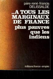 A Tous Les Marginaux De France Plus Pauvres Que Les Indiens. - Couverture - Format classique