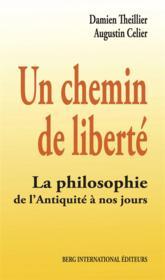 Un chemin de liberté ; la philosophie, de l'Antiquité à nos jours - Couverture - Format classique