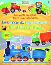 Les trains, les camions et les tracteurs ; complète la scène - Couverture - Format classique