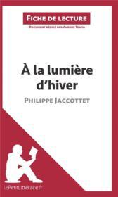 À la lumière d'hiver, de Philippe Jaccottet ; analyse complète de l'oeuvre et résumé - Couverture - Format classique