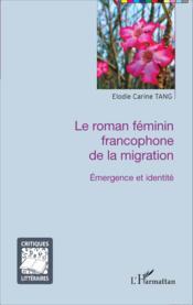 Le roman feminin francophone de la migration ; émergence et identité - Couverture - Format classique