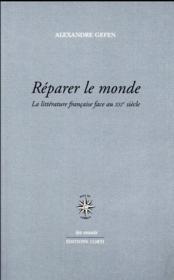 Réparer le monde ; la littérature française face au XXIe siècle - Couverture - Format classique