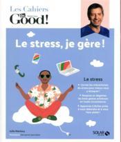 Cahier Dr Good ; le stress, je gère ! - Couverture - Format classique
