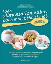 Une alimentation saine pour mon bébé et moi ; recettes et conseils pour vous accompagner pendant la grossesse, l'allaitement, et jusqu'aux 2 ans de votre enfant - Couverture - Format classique