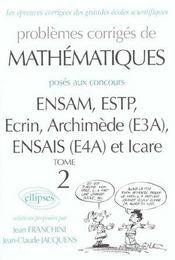Problemes Corriges De Mathematiques Ensam Estp Ecrin Archimede (E3a) Ensais (E4a) Icare Tome 2 00-01 - Intérieur - Format classique