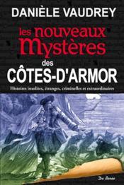 Côtes-d'Armor ; les nouveaux mystères ; histoires insolites, étranges, criminelles et extraordinaires - Couverture - Format classique